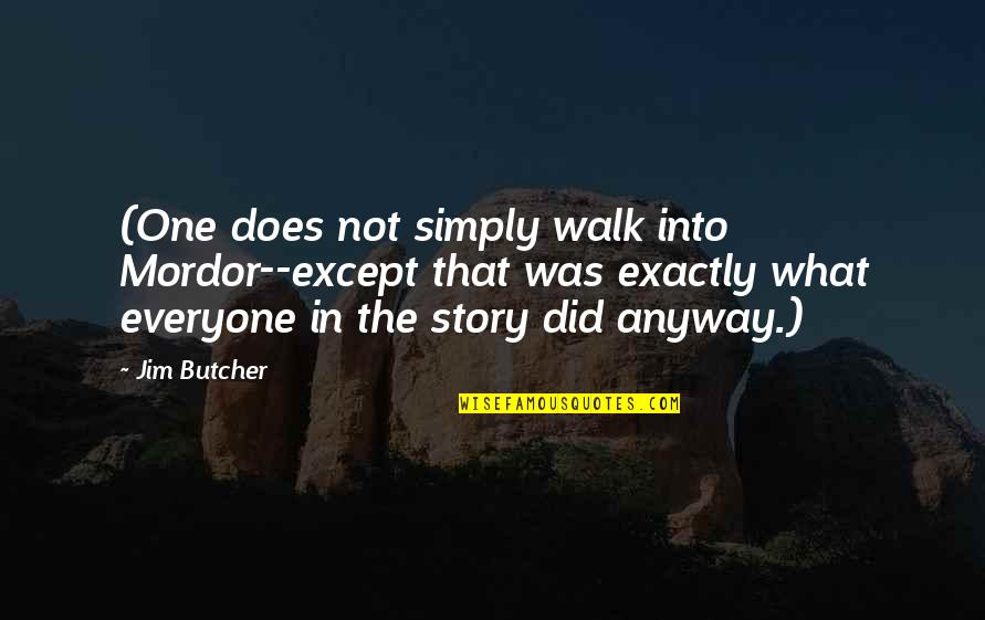 Funny Walk Quotes By Jim Butcher: (One does not simply walk into Mordor--except that