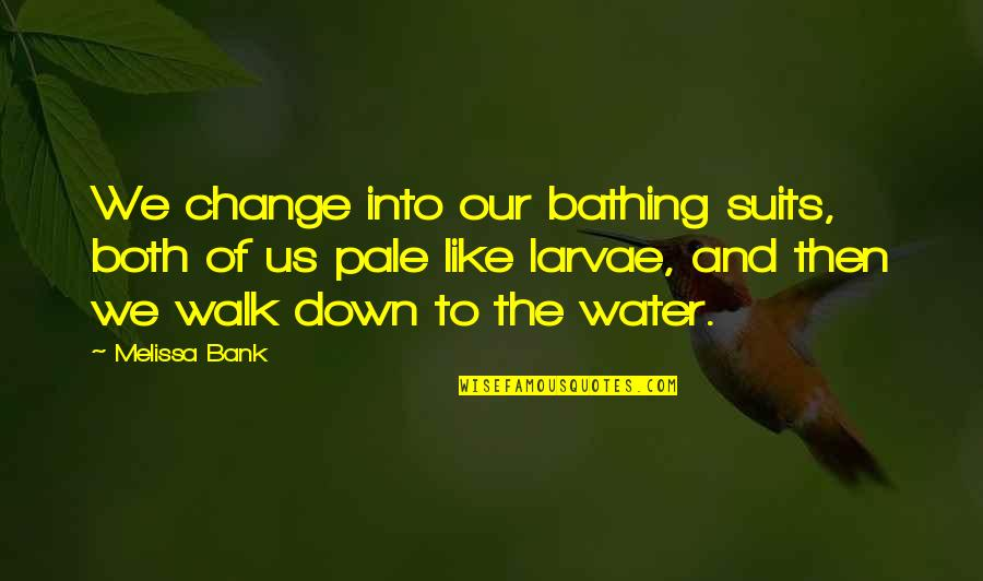 Funny Walk Quotes By Melissa Bank: We change into our bathing suits, both of