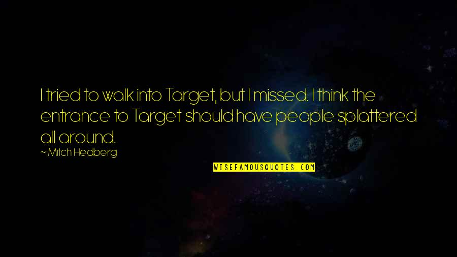 Funny Walk Quotes By Mitch Hedberg: I tried to walk into Target, but I