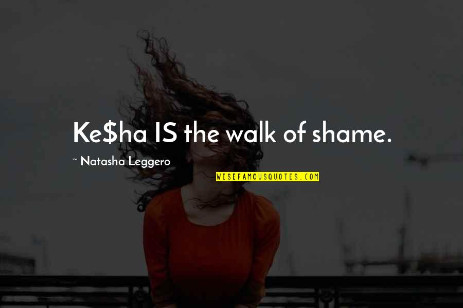 Funny Walk Quotes By Natasha Leggero: Ke$ha IS the walk of shame.