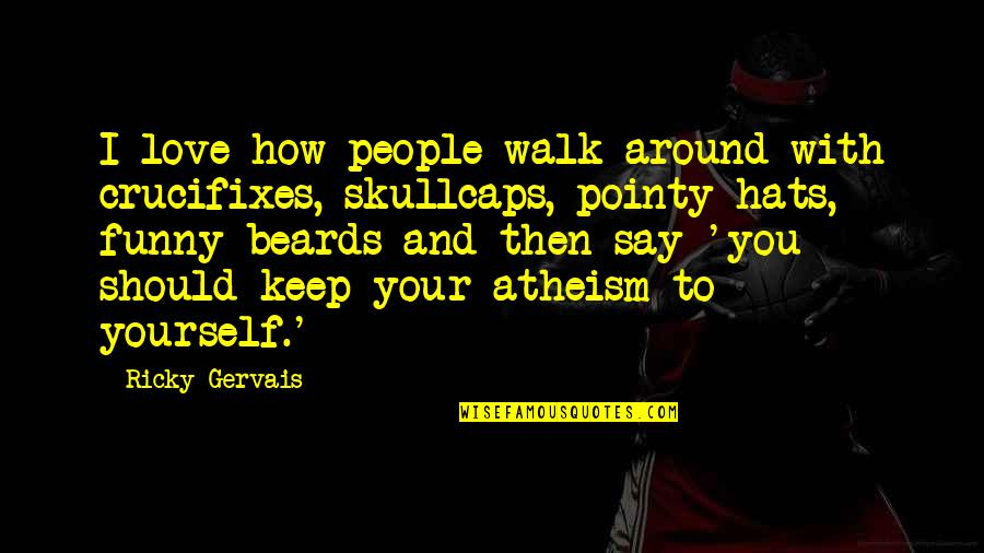 Funny Walk Quotes By Ricky Gervais: I love how people walk around with crucifixes,