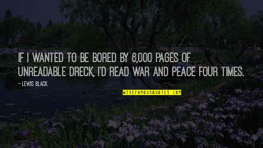 Funny War And Peace Quotes By Lewis Black: If I wanted to be bored by 6,000