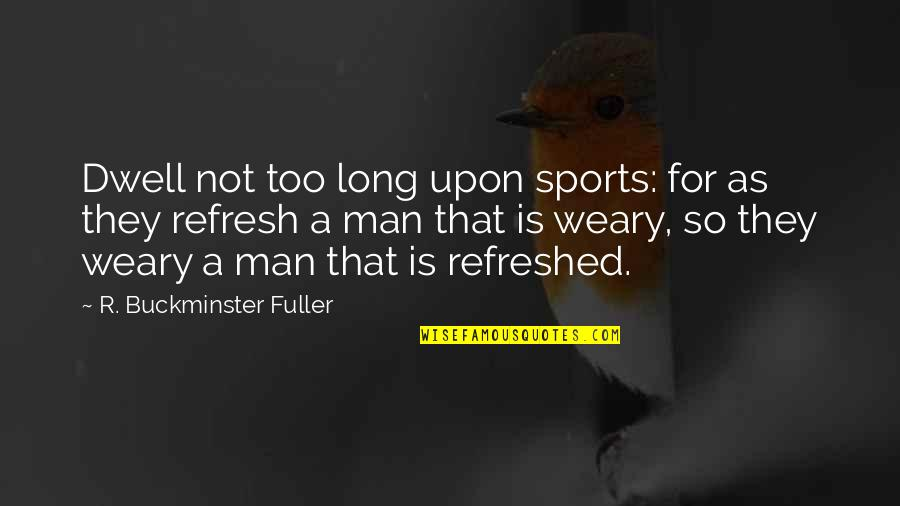 Funny War And Peace Quotes By R. Buckminster Fuller: Dwell not too long upon sports: for as