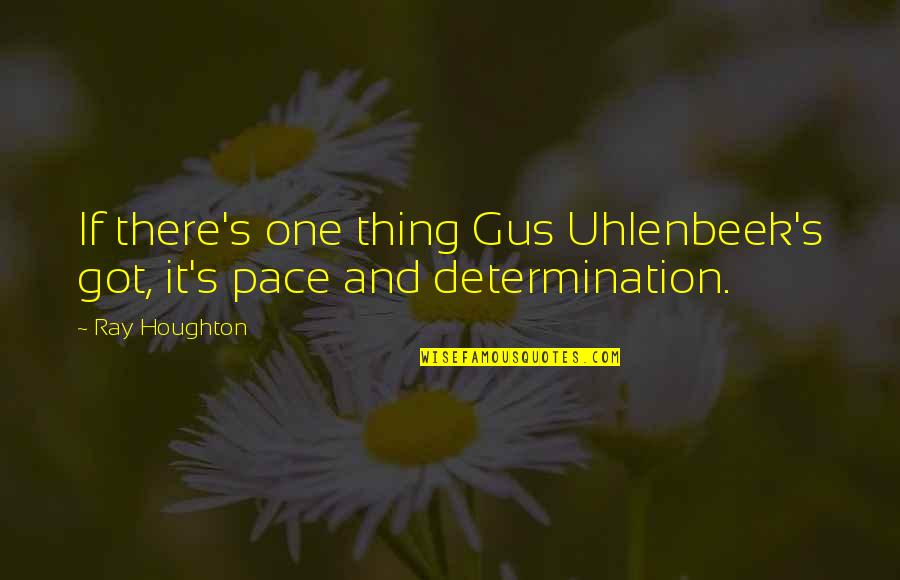 Funny War And Peace Quotes By Ray Houghton: If there's one thing Gus Uhlenbeek's got, it's