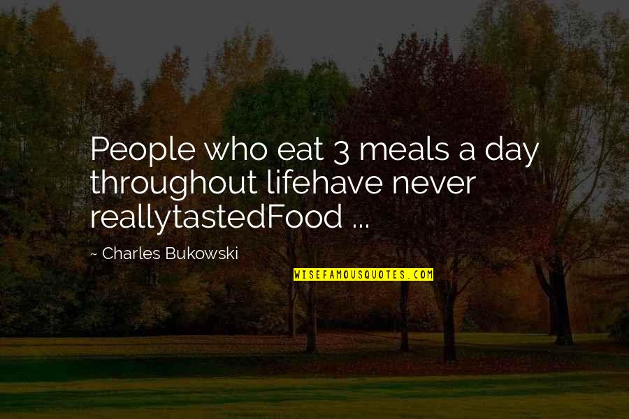 Funny Waterfalls Quotes By Charles Bukowski: People who eat 3 meals a day throughout