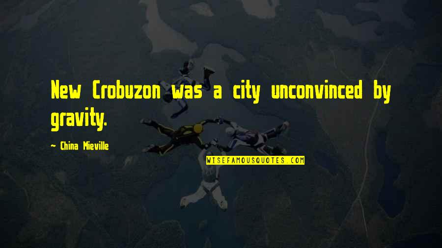 Funny Waterfalls Quotes By China Mieville: New Crobuzon was a city unconvinced by gravity.