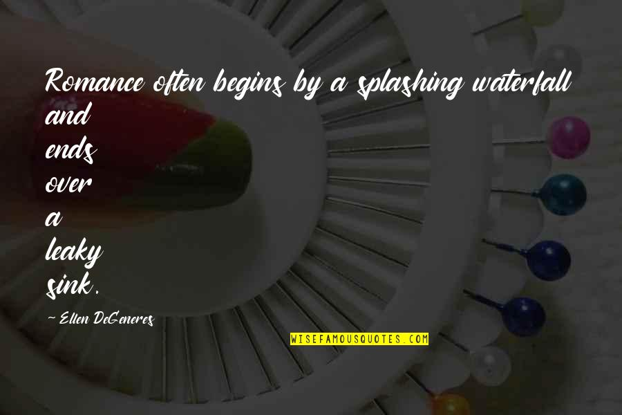 Funny Waterfalls Quotes By Ellen DeGeneres: Romance often begins by a splashing waterfall and