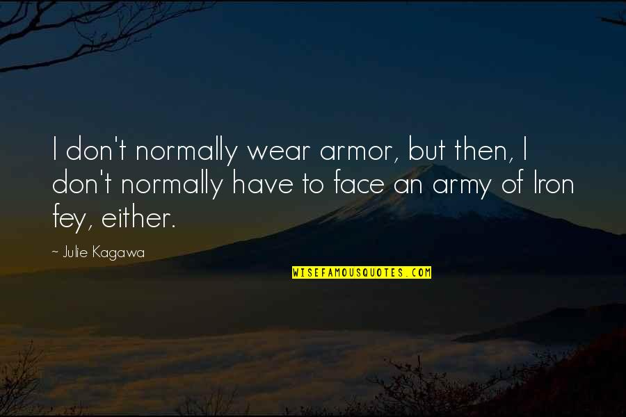 Funny Waterfalls Quotes By Julie Kagawa: I don't normally wear armor, but then, I