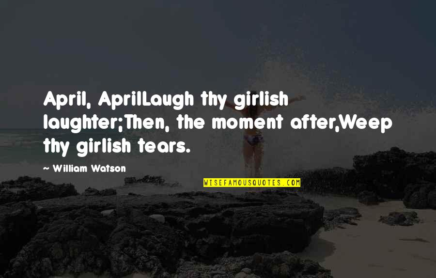 Funny Waterfalls Quotes By William Watson: April, AprilLaugh thy girlish laughter;Then, the moment after,Weep