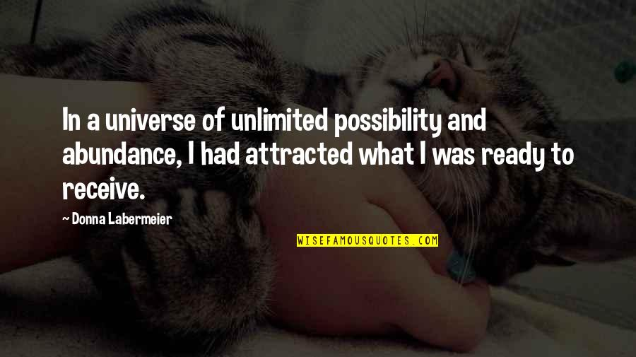 Funny Way Of Showing Love Quotes By Donna Labermeier: In a universe of unlimited possibility and abundance,