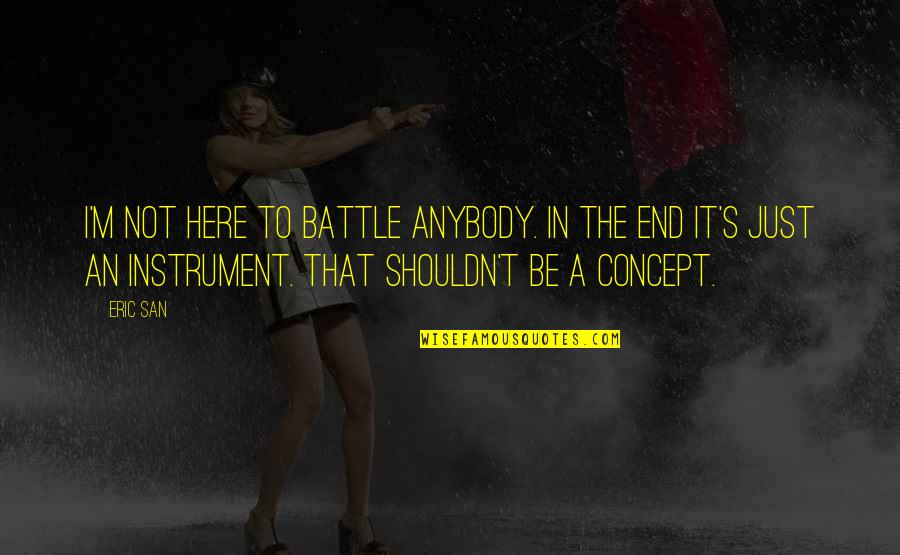 Funny Way Of Showing Love Quotes By Eric San: I'm not here to battle anybody. In the