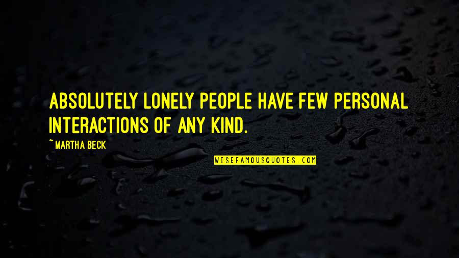 Funny Way Of Showing Love Quotes By Martha Beck: Absolutely lonely people have few personal interactions of
