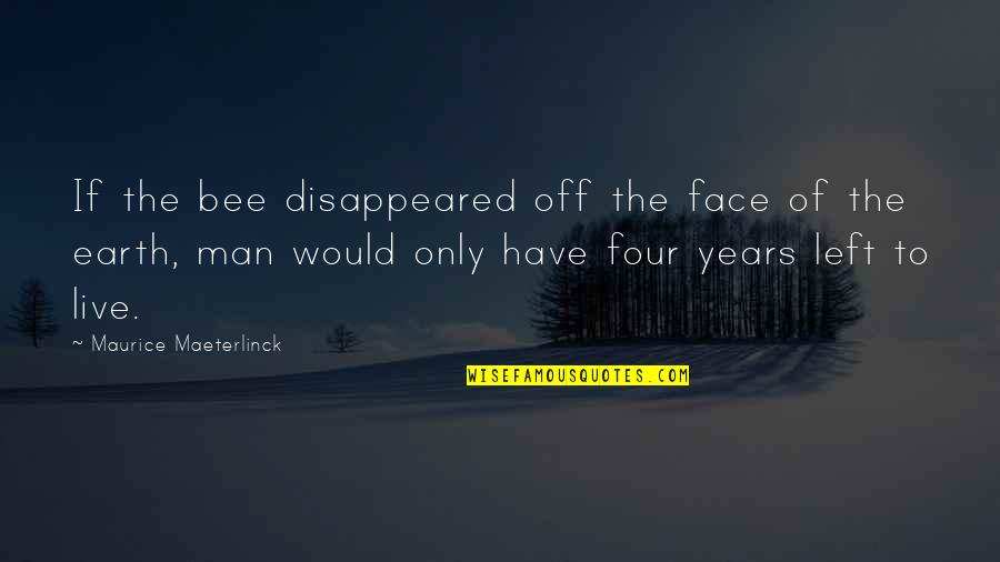 Funny Way Of Showing Love Quotes By Maurice Maeterlinck: If the bee disappeared off the face of