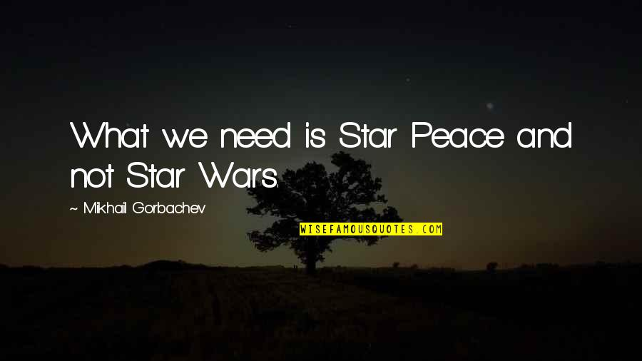 Funny Way Of Showing Love Quotes By Mikhail Gorbachev: What we need is Star Peace and not