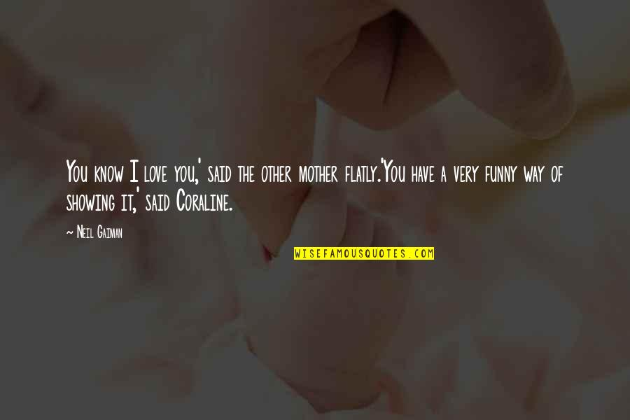 Funny Way Of Showing Love Quotes By Neil Gaiman: You know I love you,' said the other