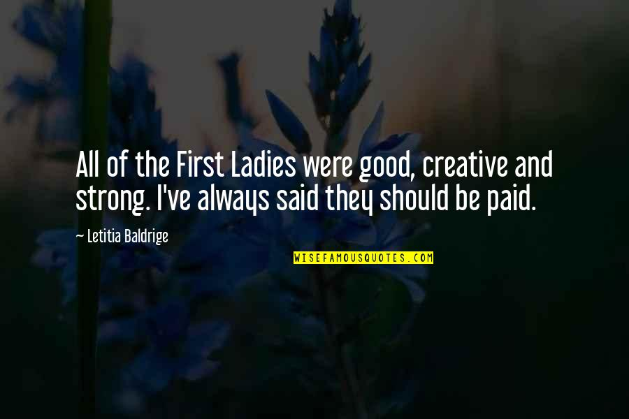 Funny Wealth Management Quotes By Letitia Baldrige: All of the First Ladies were good, creative