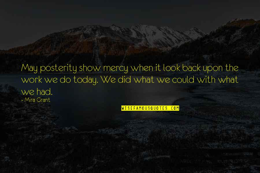 Funny Wealth Management Quotes By Mira Grant: May posterity show mercy when it look back
