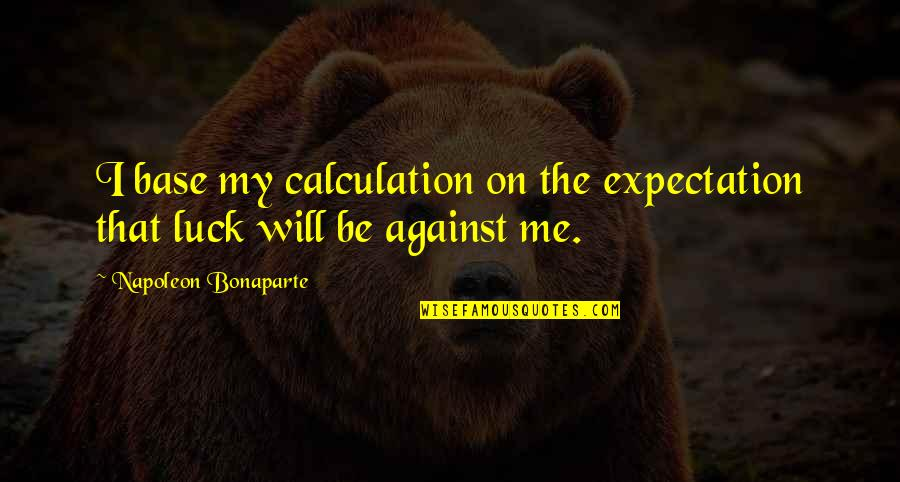 Funny Wealth Management Quotes By Napoleon Bonaparte: I base my calculation on the expectation that