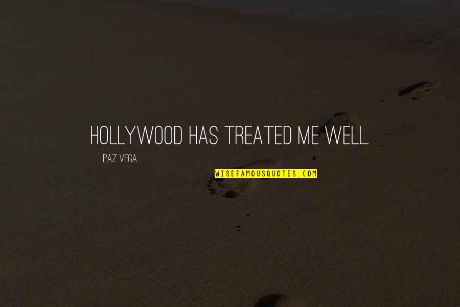 Funny Wealth Management Quotes By Paz Vega: Hollywood has treated me well.