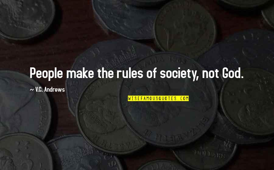 Funny Wealth Management Quotes By V.C. Andrews: People make the rules of society, not God.