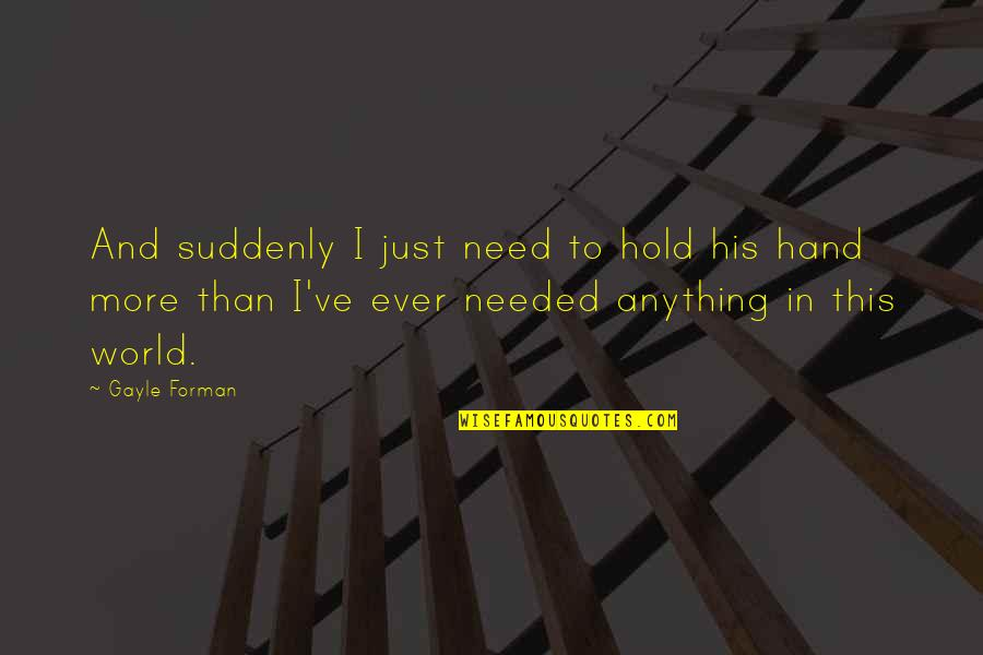 Funny Weenie Dog Quotes By Gayle Forman: And suddenly I just need to hold his