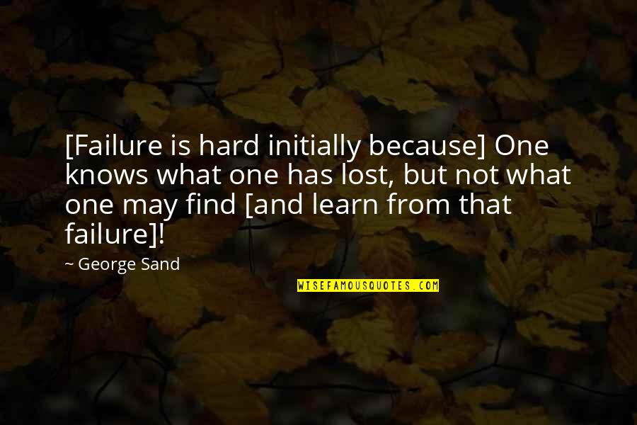 Funny Welder Quotes By George Sand: [Failure is hard initially because] One knows what