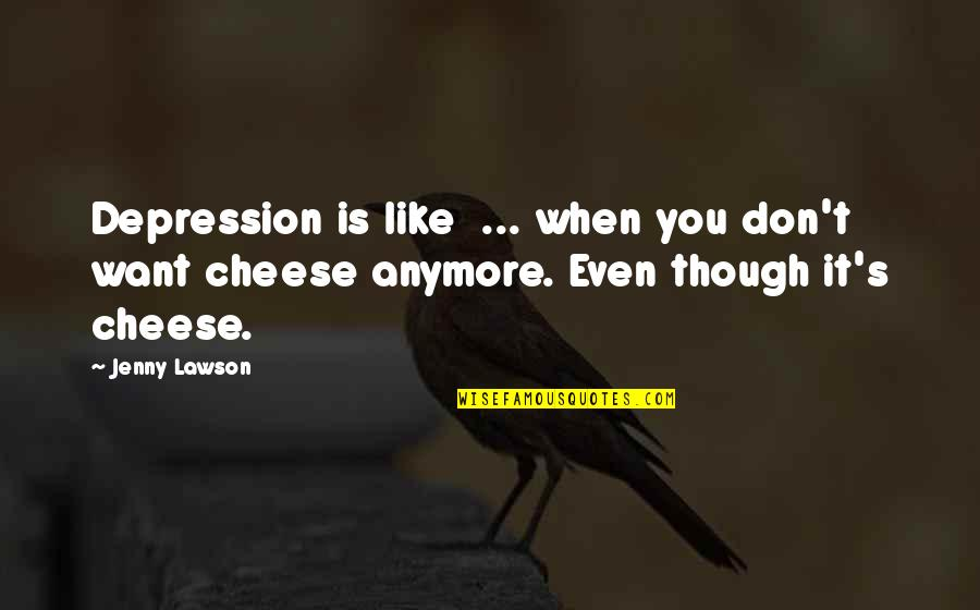 Funny Welder Quotes By Jenny Lawson: Depression is like ... when you don't want