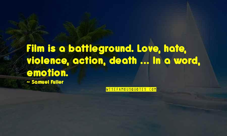 Funny Welder Quotes By Samuel Fuller: Film is a battleground. Love, hate, violence, action,