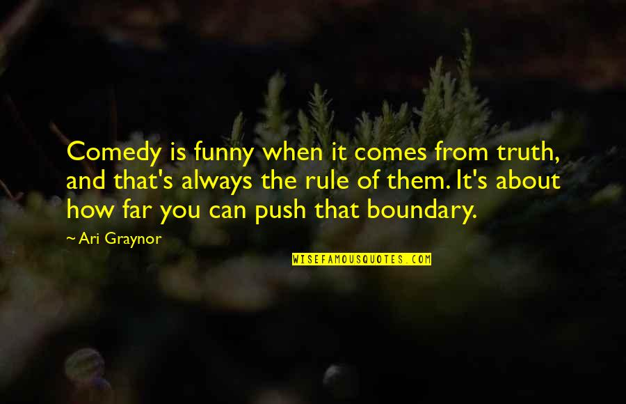 Funny When Quotes By Ari Graynor: Comedy is funny when it comes from truth,