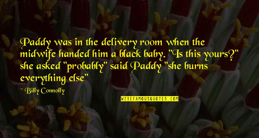 Funny When Quotes By Billy Connolly: Paddy was in the delivery room when the