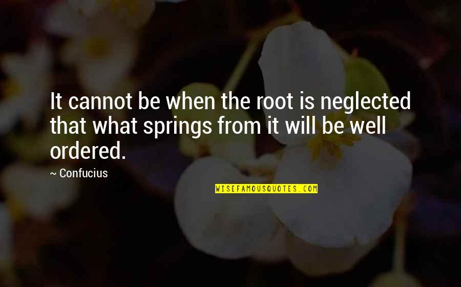 Funny When Quotes By Confucius: It cannot be when the root is neglected