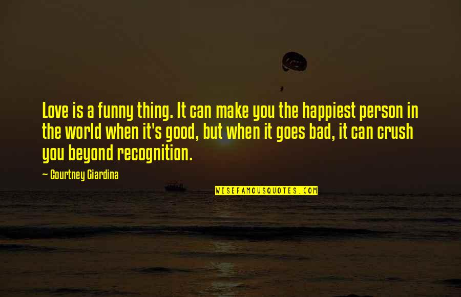 Funny When Quotes By Courtney Giardina: Love is a funny thing. It can make