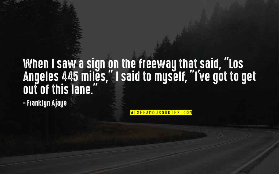Funny When Quotes By Franklyn Ajaye: When I saw a sign on the freeway