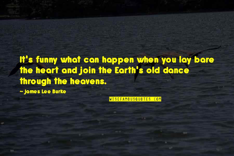 Funny When Quotes By James Lee Burke: It's funny what can happen when you lay