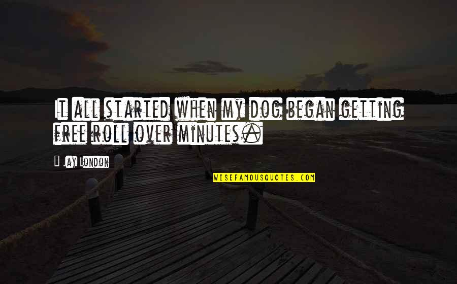 Funny When Quotes By Jay London: It all started when my dog began getting