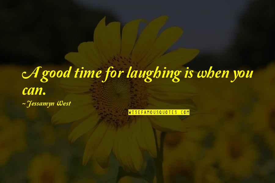 Funny When Quotes By Jessamyn West: A good time for laughing is when you