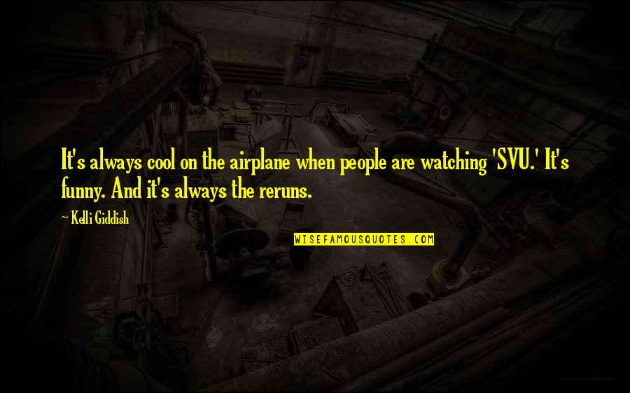 Funny When Quotes By Kelli Giddish: It's always cool on the airplane when people