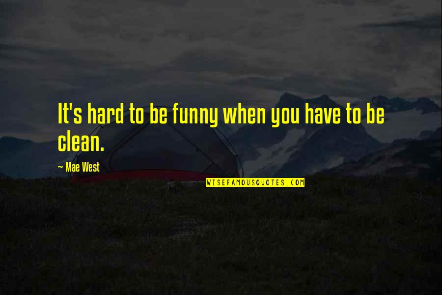 Funny When Quotes By Mae West: It's hard to be funny when you have