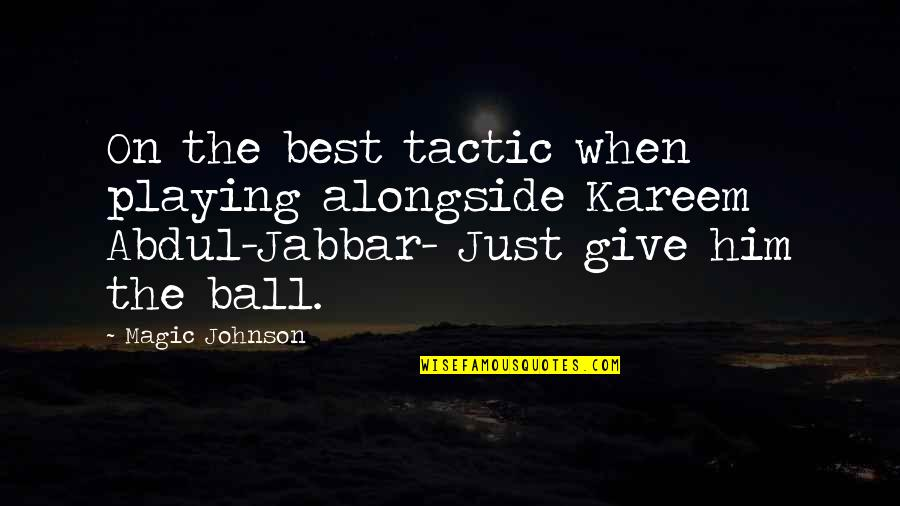 Funny When Quotes By Magic Johnson: On the best tactic when playing alongside Kareem