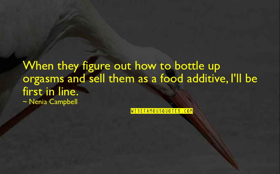 Funny When Quotes By Nenia Campbell: When they figure out how to bottle up