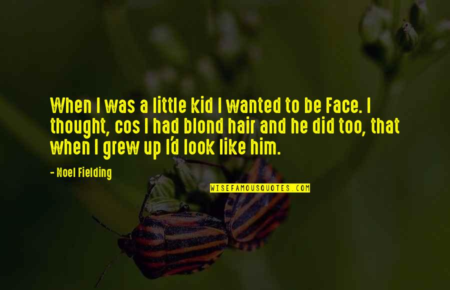 Funny When Quotes By Noel Fielding: When I was a little kid I wanted