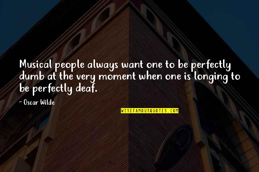 Funny When Quotes By Oscar Wilde: Musical people always want one to be perfectly