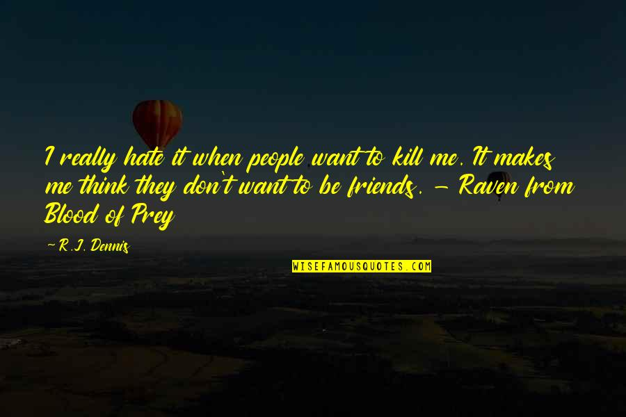 Funny When Quotes By R.J. Dennis: I really hate it when people want to