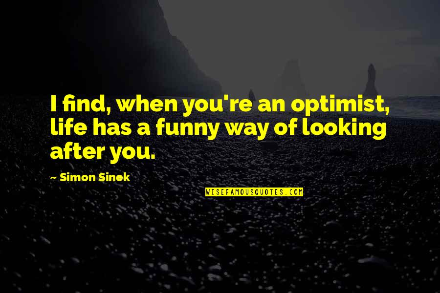 Funny When Quotes By Simon Sinek: I find, when you're an optimist, life has