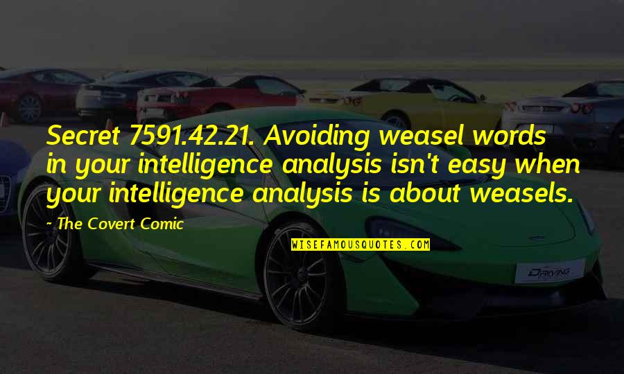Funny When Quotes By The Covert Comic: Secret 7591.42.21. Avoiding weasel words in your intelligence