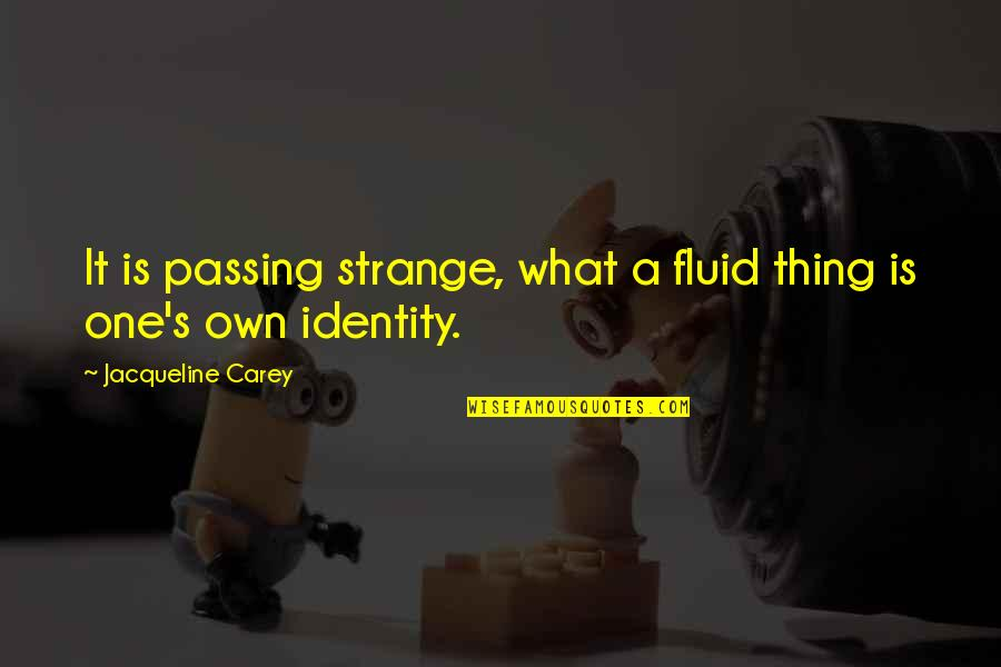 Funny Whipped Quotes By Jacqueline Carey: It is passing strange, what a fluid thing