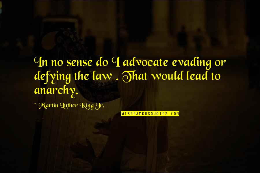 Funny Whipped Quotes By Martin Luther King Jr.: In no sense do I advocate evading or