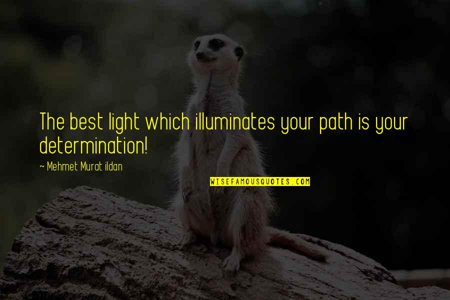 Funny Whipped Quotes By Mehmet Murat Ildan: The best light which illuminates your path is