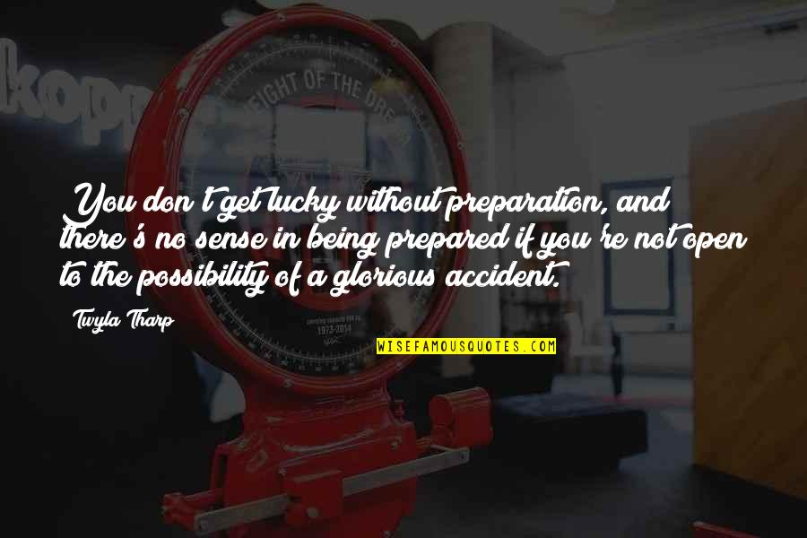 Funny Whipped Quotes By Twyla Tharp: You don't get lucky without preparation, and there's