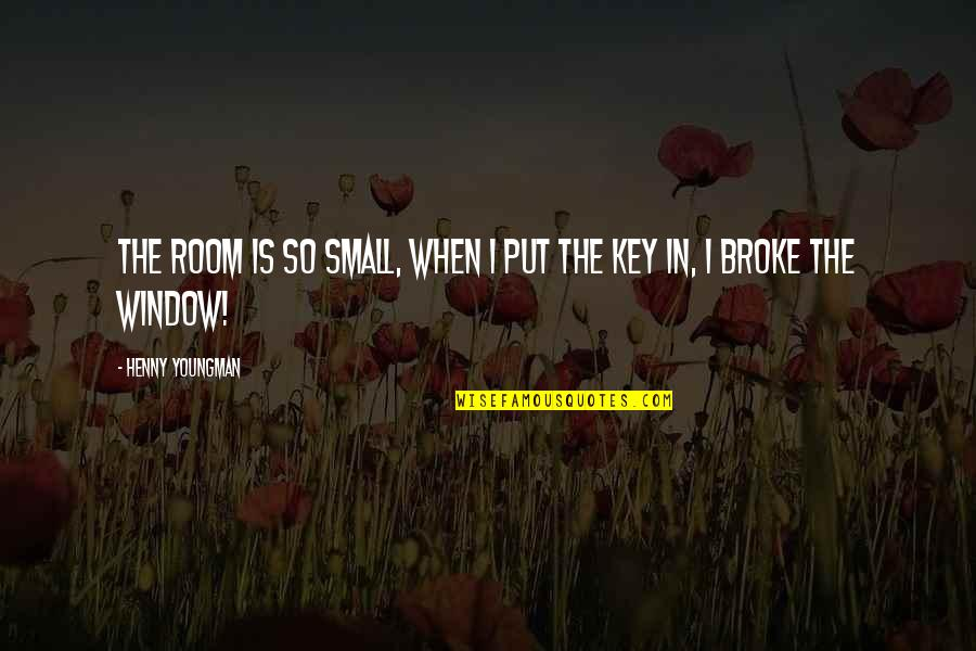 Funny Window Quotes By Henny Youngman: The room is so small, when I put
